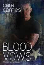 Blood Vows - The Arsenal, #3 eBook by Cara Carnes