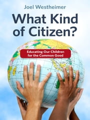 What Kind of Citizen? Educating Our Children for the Common Good ebook by Joel Westheimer