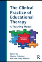 The Clinical Practice of Educational Therapy ebook by Maxine Ficksman,Jane Utley Adelizzi