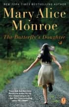 The Butterfly's Daughter ebook by Mary Alice Monroe