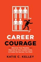 Career Courage ebook by Katie C. Kelley