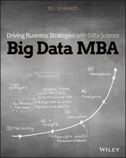 Big Data MBA - Driving Business Strategies with Data Science ebook by Bill Schmarzo