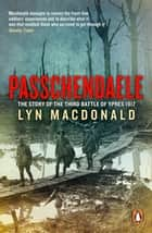 They Called it Passchendaele - The Story of the Battle of Ypres and of the Men Who Fought in it ebook by Lyn MacDonald