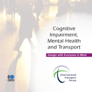 Cognitive Impairment, Mental Health and Transport - Design with Everyone in Mind ebook by Collective