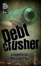 Debt Crusher ebook by Michael Pool