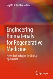 Engineering Biomaterials for Regenerative Medicine - Novel Technologies for Clinical Applications ebook by Sujata K. Bhatia