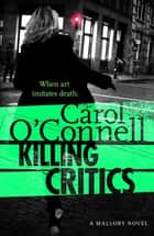 Killing Critics - Kathy Mallory: Book Three ebook by Carol O'Connell