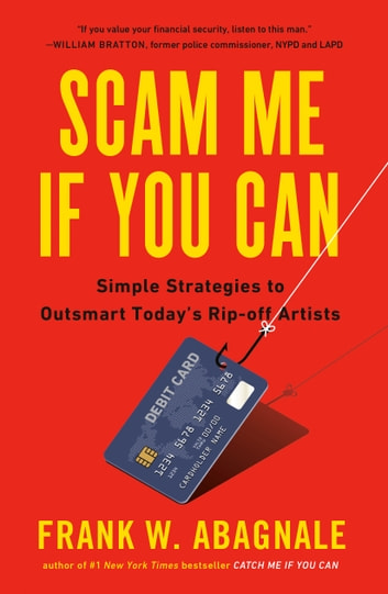Scam Me If You Can - Simple Strategies to Outsmart Today's Rip-off Artists ebook by Frank Abagnale