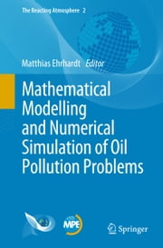 Mathematical Modelling and Numerical Simulation of Oil Pollution Problems ebook by Matthias Ehrhardt