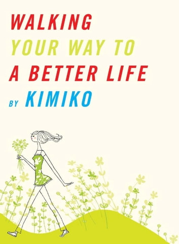 Walking Your Way to a Better Life ebook by Kimiko