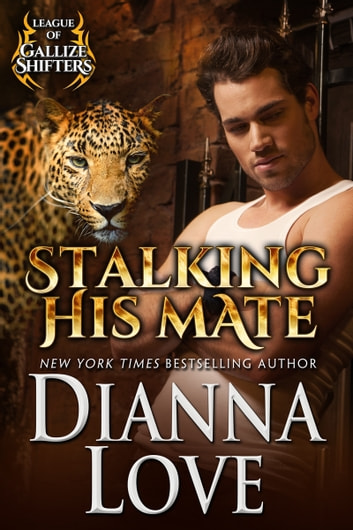 Stalking His Mate: League Of Gallize Shifters ebook by Dianna Love