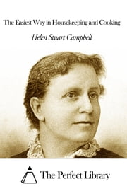 The Easiest Way in Housekeeping and Cooking ebook by Helen Stuart Campbell
