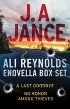 Ali Reynolds eNovella Box Set - A Last Goodbye and No Honor Among Thieves ebook by J.A. Jance
