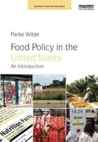 Food Policy in the United States - An Introduction ebook by Parke Wilde