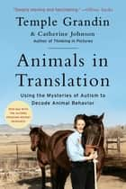 Animals in Translation - Using the Mysteries of Autism to Decode Animal Behavior ebook by Temple Grandin, Ph.D., Catherine Johnson,...