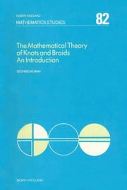 The Mathematical Theory of Knots and Braids ebook by Moran, S.
