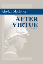 After Virtue - A Study in Moral Theory, Third Edition ebook by Alasdair MacIntyre