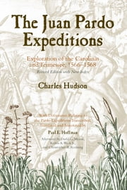 The Juan Pardo Expeditions - Exploration of the Carolinas and Tennessee, 1566-1568 ebook by Charles Hudson,Paul Hoffman,David G. Moore,Christopher B. Rodning,Robin A. Beck