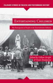 Entertaining Children - The Participation of Youth in the Entertainment Industry ebook by G. Arrighi,V. Emeljanow