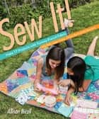 Sew It! - Make 17 Projects with Yummy Precut Fabric; Jelly Rolls, Layer Cakes, Charm Packs & Fat Quarters ebook by Allison Nicoll