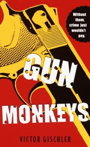 Gun Monkeys ebook by Victor Gischler