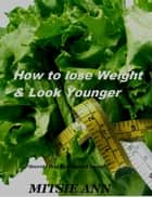 How to Lose Weight & Look Younger ebook by Mitsie Ann