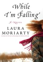 While I'm Falling ebook by Laura Moriarty