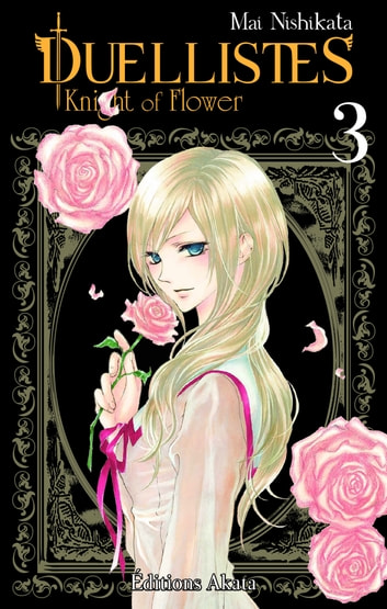 Duellistes, Knight of Flower - tome 3 ebook by Mai Nishikata