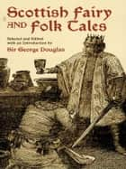 Scottish Fairy and Folk Tales ebook by George Douglas