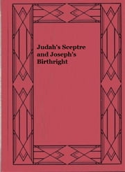 Judah's Sceptre and Joseph's Birthright ebook by J.H. Allen