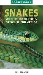 Pocket Guide Snakes and other reptiles of Southern Africa ebook by Bill Branch