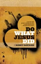 Do What Jesus Did ebook by Robby Dawkins