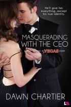 Masquerading with the CEO ebook by Dawn Chartier