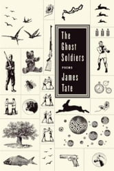 The Ghost Soldiers - Poems ebook by James Tate