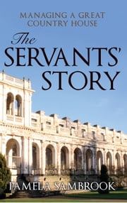 The Servants' Story - Managing a Great Country House ebook by Pamela Sambrook