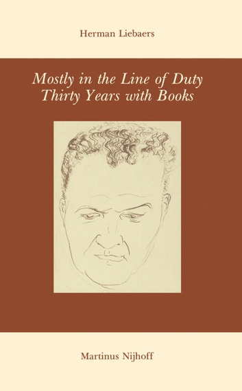 Mostly in the Line of Duty - Thirty Years with Books ebook by H. Liebaers