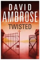 Twisted - A gripping edge-of-your-seat psychological thriller ebook by David Ambrose