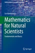 Mathematics for Natural Scientists ebook by Lev Kantorovich