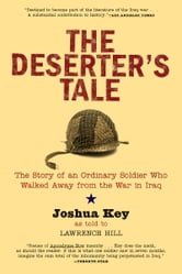 The Deserter's Tale - The Story of an Ordinary Soldier Who Walked Away from the War in Iraq ebook by Joshua Key