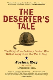 The Deserter's Tale - The Story of an Ordinary Soldier Who Walked Away from the War in Iraq ebook by Joshua Key,Lawrence Hill
