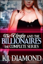 The Virgin and the Billionaires: The Complete Series ebook by K.J. Diamond