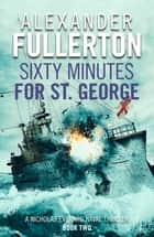 Sixty Minutes for St. George ebook by Alexander Fullerton