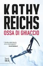 Ossa di ghiaccio ebook by Kathy Reichs