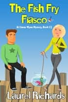 The Fish Fry Fiasco - A Cassie Wynn Mystery, #2 ebook by Laurel Richards