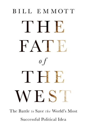 The Fate of the West - The Battle to Save the World's Most Successful Political Idea ebook by Bill Emmott,The Economist