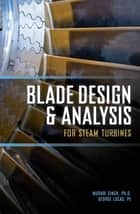 Blade Design and Analysis for Steam Turbines ebook by Murari Singh,George Lucas