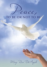 Peace, To Be or Not To Be ebook by Mary Rose DeAngelo