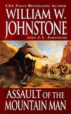 Assault of the Mountain Man ebook by William W. Johnstone,J.A. Johnstone