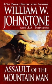Assault of the Mountain Man ebook by William W. Johnstone, J.A. Johnstone