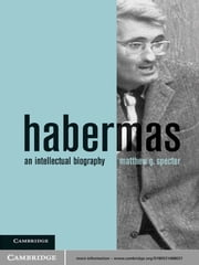 Habermas - An Intellectual Biography ebook by Matthew G. Specter